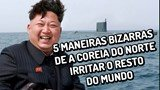 5 maneiras bizarras e insanas de a Coreia do Norte irritar o resto do mundo